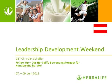 Leadership Development Weekend GET Christian Schaffer Follow Up – Das Herbalife Betreuungskonzept für Kunden und Berater 07. – 09. Juni 2013.