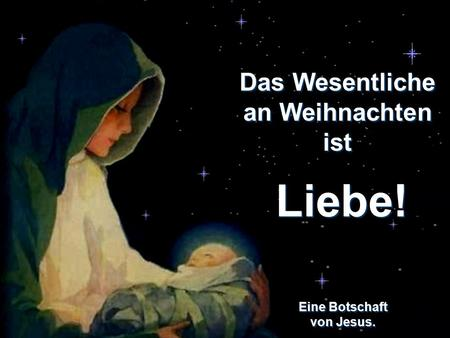 CLICK TO ADVANCE SLIDES Turn on your speakers! Turn on your speakers! Eine Botschaft von Jesus. Das Wesentliche an Weihnachten ist Das Wesentliche an.