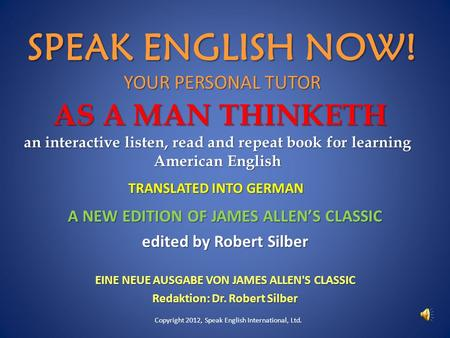 AS A MAN THINKETH an interactive listen, read and repeat book for learning American English A NEW EDITION OF JAMES ALLENS CLASSIC edited by Robert Silber.