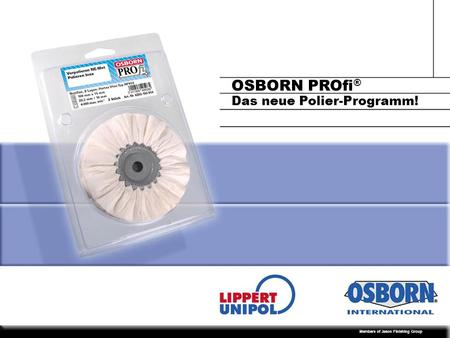 Members of Jason Finishing Group OSBORN PROfi ® Das neue Polier-Programm!