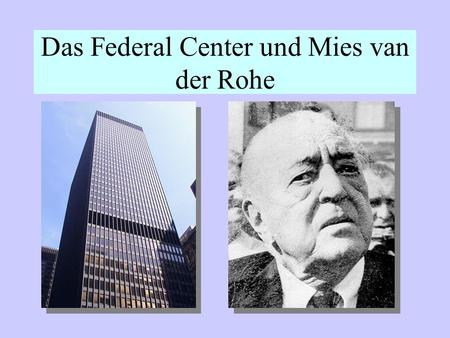 Das Federal Center und Mies van der Rohe. Das Federal Center in Chicago wurde 1959-1973 gebaut. Das Center besteht aus drei Gebaeuden und auch ein__ gross__.