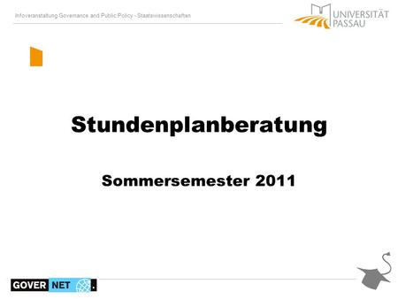 Infoveranstaltung Governance and Public Policy - Staatswissenschaften / 18 Stundenplanberatung Sommersemester 2011.