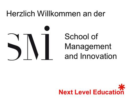 School of Management and Innovation Next Level Education Herzlich Willkommen an der.