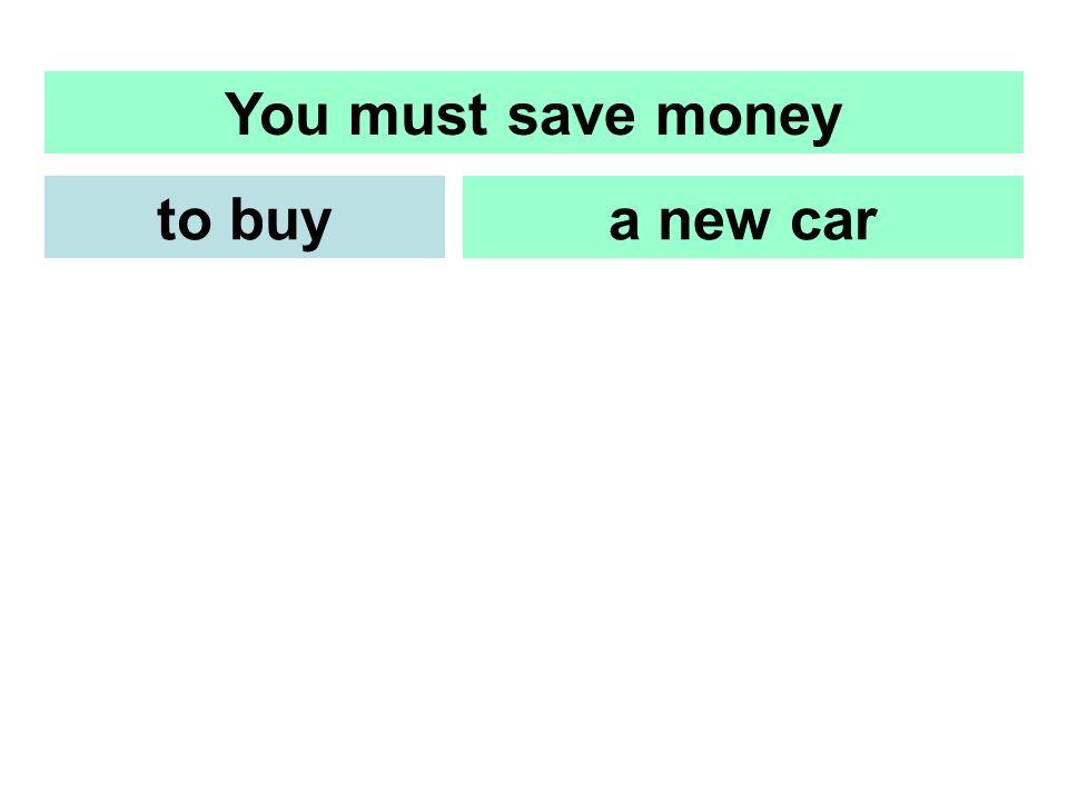 You must save money a new carto buy Du mußt Geld sparen um ein neues Autozu kaufen