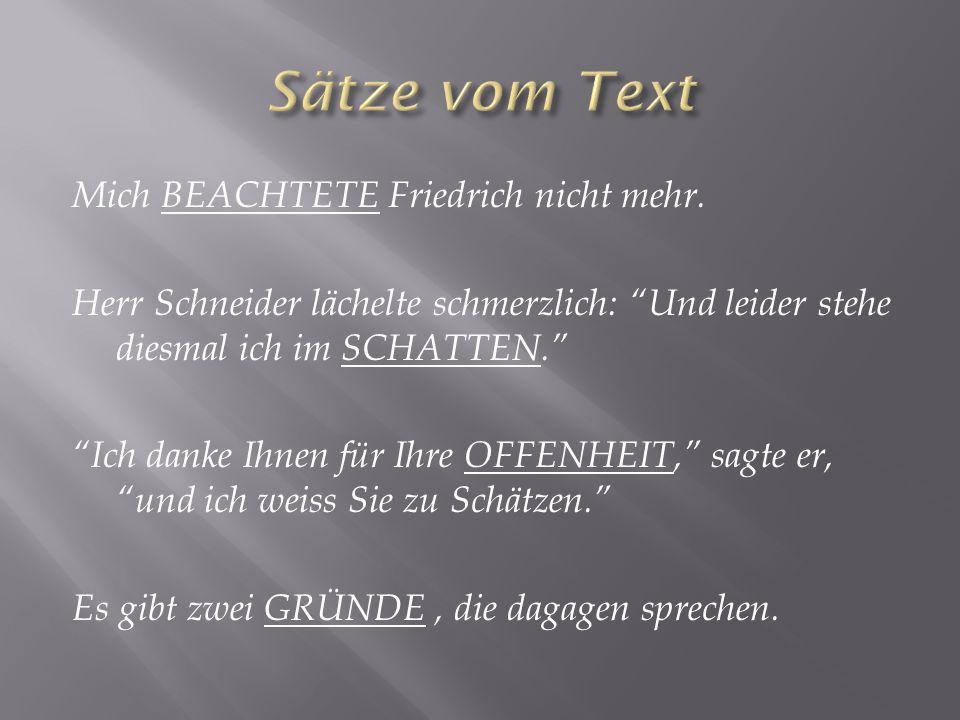 Sie müssen das verstehen, Herr Schneider, ich war lange arbeitslos.