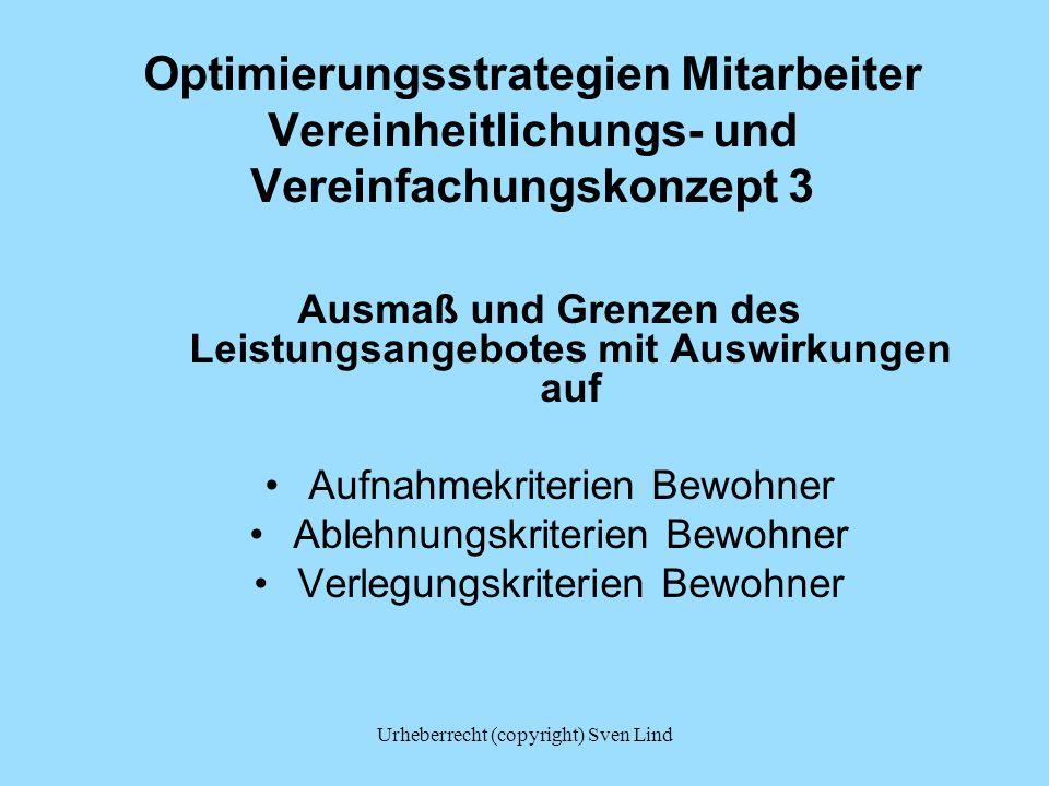 Urheberrecht (copyright) Sven Lind Optimierungsstrategien Mitarbeiter Vereinheitlichungs- und Vereinfachungskonzept 4 Gewichtung Routine und Veränderung Routinen gemäß dem Modell Zeitschleife haben Vorrang Reflexionen, Veränderungen etc.