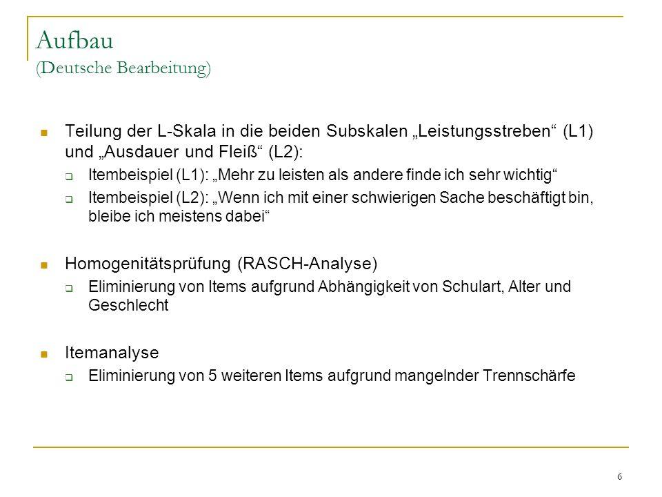 7 Aufbau (Deutsche Bearbeitung) Subskalen:-Leistungsstreben (L1) 15 Items -Ausdauer und Fleiß (L2) 13 Items - leistungsfördernde Prüfungsangst (F+) 10 Items -leistungshemmende Prüfungsangst (F-) 18 Items Items gesamt: 56 Items