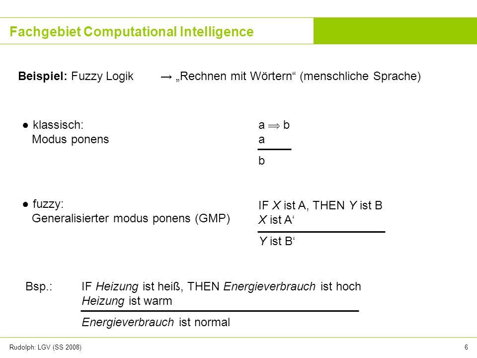 Rudolph: LGV (SS 2008)7 Fachgebiet Computational Intelligence Beispiel: Neuronale Netzwerke Vorbild Gehirn Beobachtung: Mensch kann leicht Muster in Punktwolken erkennen … algorithmische Realisierung.