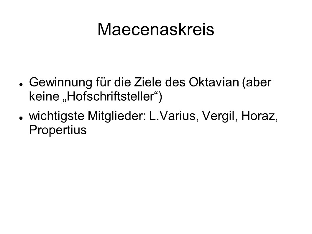 Informationsquellen Maecenas, in: http://en.wikipedia.org/wiki/Gaius_Maecenas und http://de.wikipedia.org/wiki/Gaius_Maecenas, zuletzt abgerufen am 19.01.2013http://en.wikipedia.org/wiki/Gaius_Maecenas http://de.wikipedia.org/wiki/Gaius_Maecenas Mäzen, in: http://de.wikipedia.org/wiki/M%C3%A4zen, zuletzt abgerufen am 19.01.2013 Auditorium of Maecenas, in: http://www.romeinformation.info/Auditorium%20of%20Maecenas.htm, zuletzt abgerufen am 18.01.2013 Maecenas – Förderer und Forderer, in: http://www.zabern.de/beitrag/Maecenas_Foerderer_und_Forderer/18834, zuletzt abgerufen am 19.01.2013