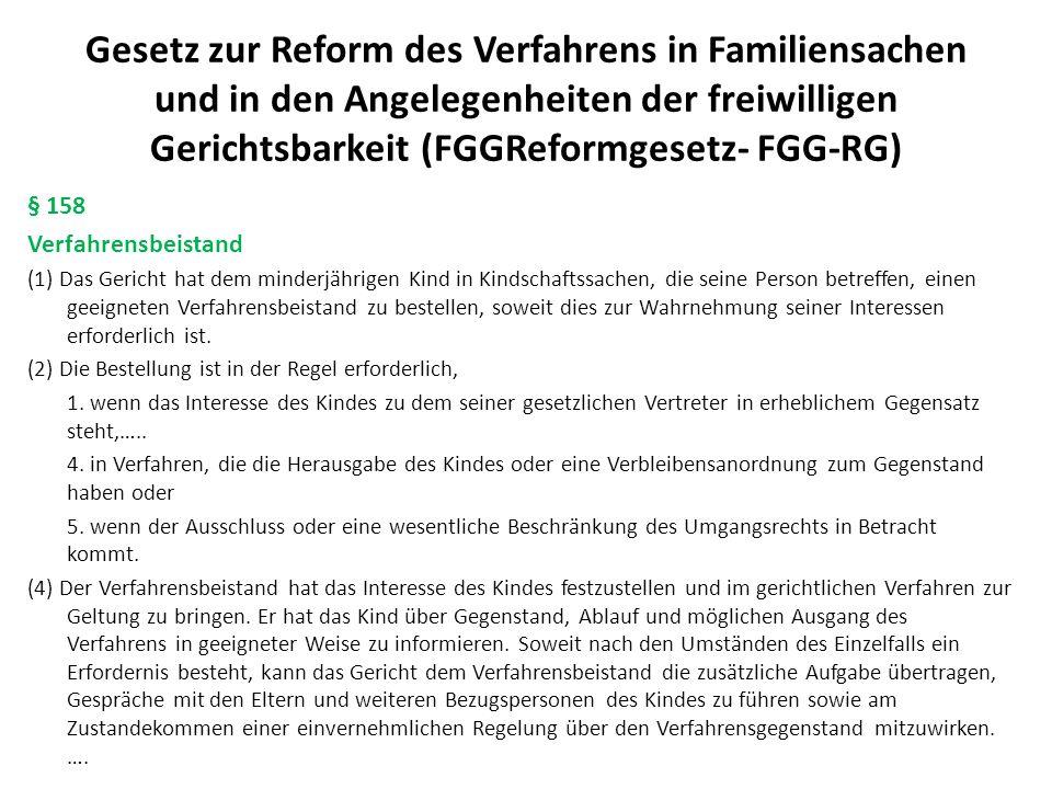 Gesetz zur Reform des Verfahrens in Familiensachen und in den Angelegenheiten der freiwilligen Gerichtsbarkeit (FGGReformgesetz- FGG-RG) § 159 Persönliche Anhörung des Kindes (1) Das Gericht hat das Kind persönlich anzuhören, wenn es das 14.