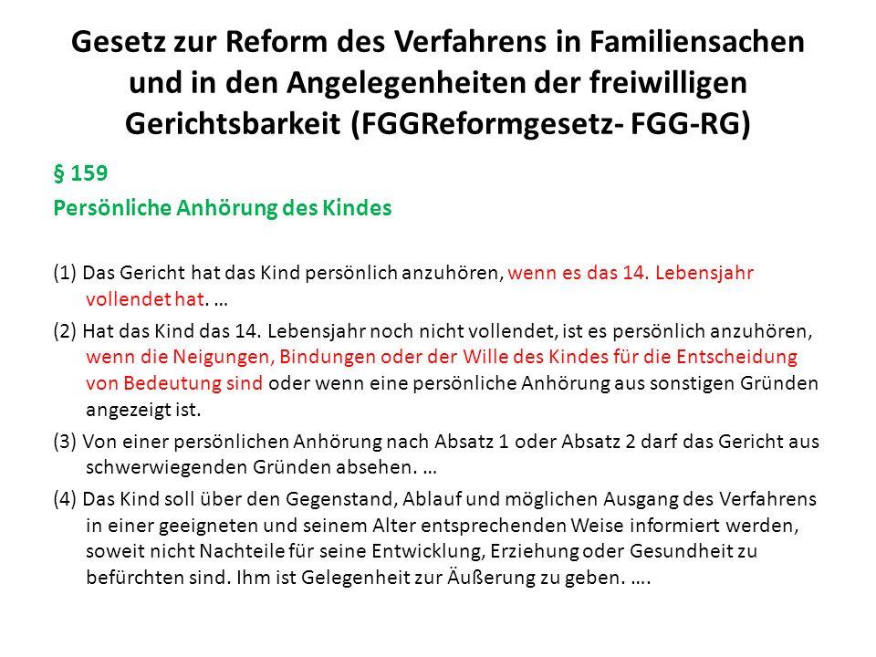 Gesetz zur Reform des Verfahrens in Familiensachen und in den Angelegenheiten der freiwilligen Gerichtsbarkeit (FGGReformgesetz- FGG-RG) § 162 Mitwirkung des Jugendamts (1) Das Gericht hat in Verfahren, die die Person des Kindes betreffen, das Jugendamt anzuhören.