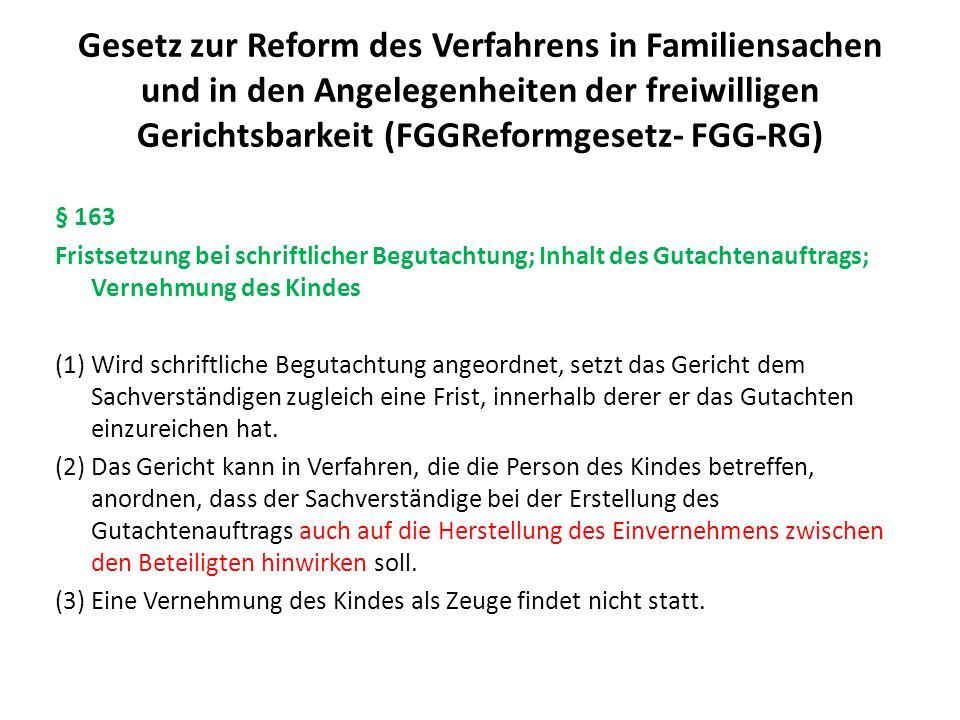 Gesetz zur Reform des Verfahrens in Familiensachen und in den Angelegenheiten der freiwilligen Gerichtsbarkeit (FGGReformgesetz- FGG-RG) § 164 Bekanntgabe der Entscheidung an das Kind Die Entscheidung, gegen die das Kind das Beschwerderecht ausüben kann, ist dem Kind selbst bekannt zu machen, wenn es das 14.