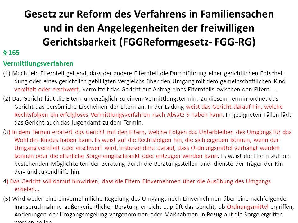 Gesetz zur Reform des Verfahrens in Familiensachen und in den Angelegenheiten der freiwilligen Gerichtsbarkeit (FGGReformgesetz- FGG-RG) §89 Ordnungsmittel (1) Bei der Zuwiderhandlung gegen einen Vollstreckungstitel zur Herausgabe von Personen und zur Regelung des Umgangs kann das Gericht gegenüber dem Verpflichteten Ordnungsgeld und für den Fall, dass dieses nicht beigetrieben werden kann, Ordnungshaft anordnen.