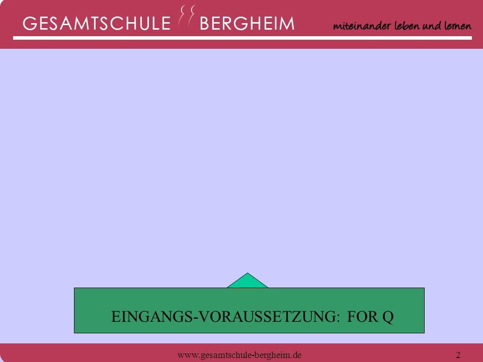 www.gesamtschule-bergheim.de3 Einführungsphase EF Ende EF Versetzung nach Q 1 EINGANGS-VORAUSSETZUNG: FOR Q