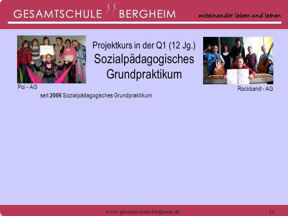 www.gesamtschule-bergheim.de30 seit 2006 Sozialpädagogisches Grundpraktikum Projektkurs in der Q1 Poi - AG Rockband - AG Projektkurs in der Q1 (12 Jg.) Sozialpädagogisches Grundpraktikum