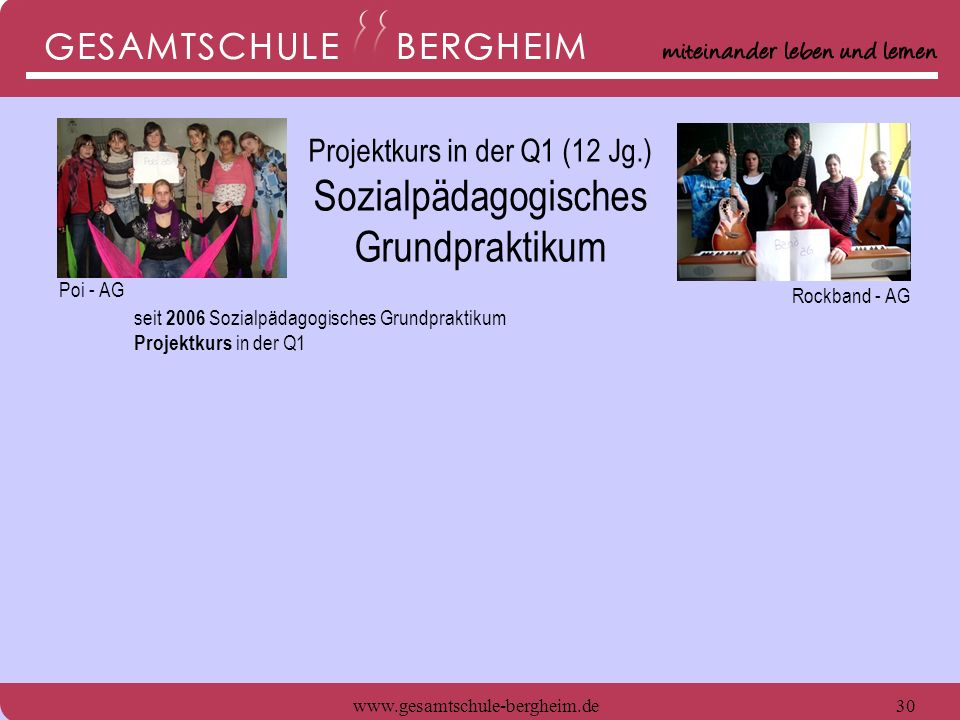 www.gesamtschule-bergheim.de31 seit 2006 Sozialpädagogisches Grundpraktikum Projektkurs in der Q1 - Betreuer im Circus-Projekt für den 6.