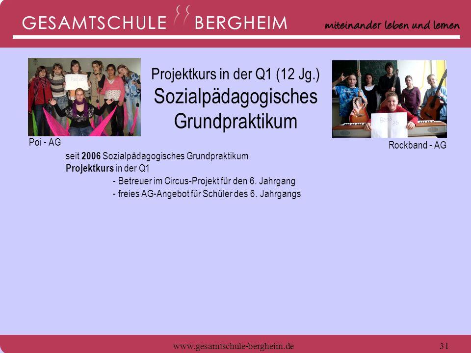 www.gesamtschule-bergheim.de32 seit 2006 Sozialpädagogisches Grundpraktikum Projektkurs in der Q1 - Betreuer im Circus-Projekt für den 6.