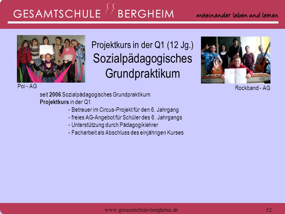 www.gesamtschule-bergheim.de33 seit 2006 Sozialpädagogisches Grundpraktikum Projektkurs in der Q1 - Betreuer im Circus-Projekt für den 6.