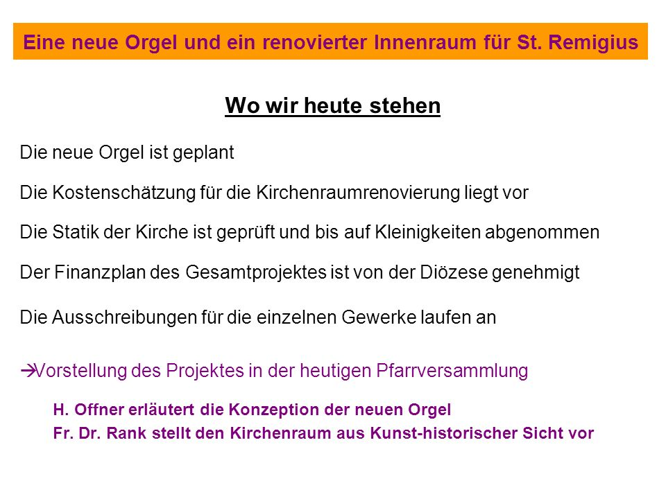 Was soll gemacht werden und was wird es kosten Orgelneubau235.000 Euro Emporenumbau/-ertüchtigung/Architekt110.000 Euro Elektroarbeiten 36.000 Euro Raumschale und Ausstattung131.000 Euro Orgelfassung 24.000 Euro Beleuchtung/Hängeleuchten 12.000 Euro Unterbankheizgeräte 26.000 Euro Portaltüre 2.000 Euro Apostelleuchter neu 6.000 Euro Gesamt582.000 Euro Eine neue Orgel und ein renovierter Innenraum für St.
