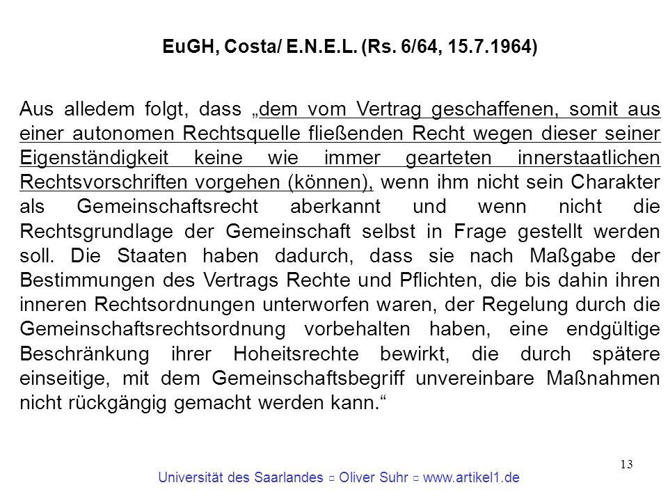 Universität des Saarlandes Oliver Suhr www.artikel1.de 14 Die Rechtsnatur der EU Kein Staat [kein Staatsvolk: Artikel 1 Abs.