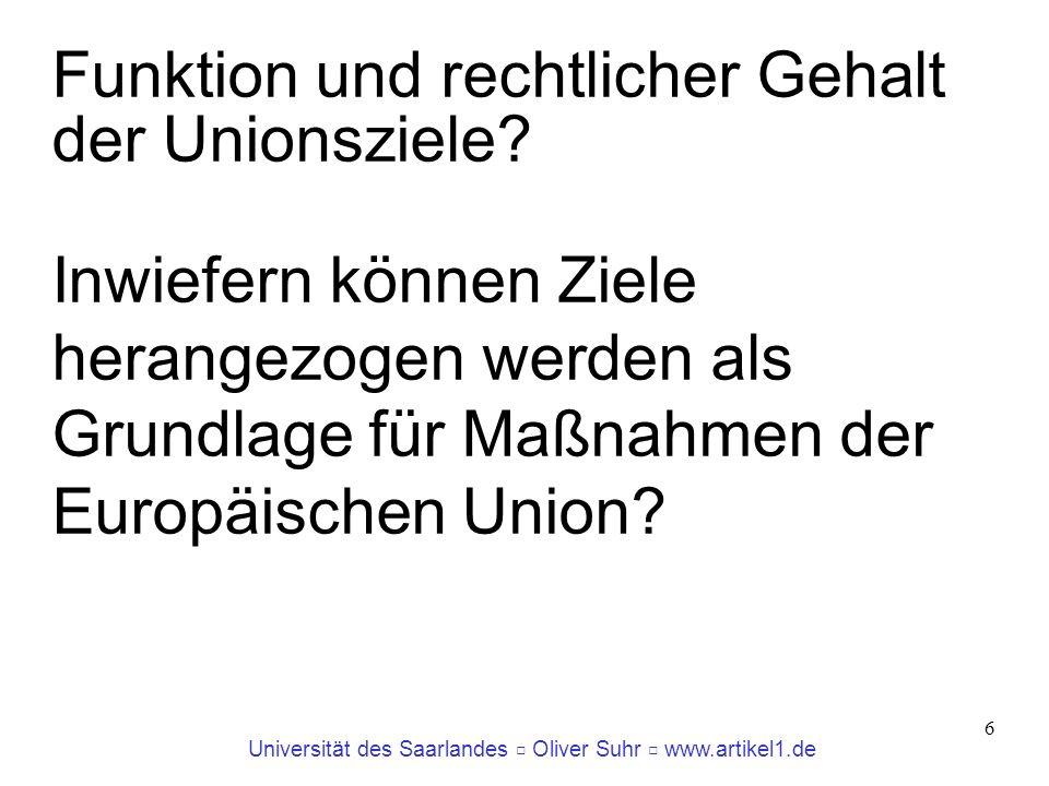Universität des Saarlandes Oliver Suhr www.artikel1.de Artikel 4 EUV (1) Alle der Union nicht in den Verträgen übertragenen Zuständigkeiten verbleiben gemäß Artikel 5 bei den Mitgliedstaaten.