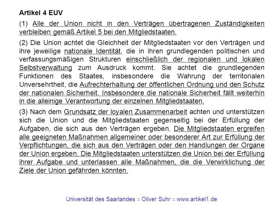 Universität des Saarlandes Oliver Suhr www.artikel1.de 8 Artikel 5 EUV (1) Für die Abgrenzung der Zuständigkeiten der Union gilt der Grundsatz der begrenzten Einzelermächtigung.