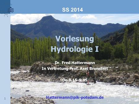 1 Vorlesung Hydrologie I Dr. Fred Hattermann In Vertretung Prof. Axel Bronstert Do 8.15-9.45 Haus 12 SS 2014.