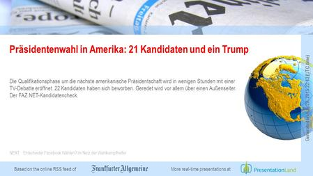 Based on the online RSS feed of Präsidentenwahl in Amerika: 21 Kandidaten und ein Trump Die Qualifikationsphase um die nächste amerikanische Präsidentschaft.