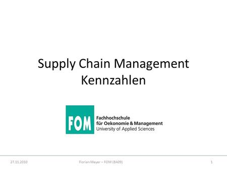 27.11.2010Florian Meyer – FOM (BA09)1 Supply Chain Management Kennzahlen.