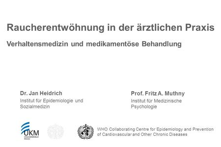 WHO Collaborating Centre for Epidemiology and Prevention of Cardiovascular and Other Chronic Diseases Raucherentwöhnung in der ärztlichen Praxis Verhaltensmedizin.