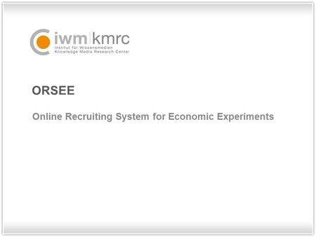ORSEE Online Recruiting System for Economic Experiments.