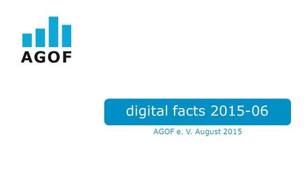 AGOF e. V. August 2015 digital facts 2015-06. Daten zur Nutzerschaft.