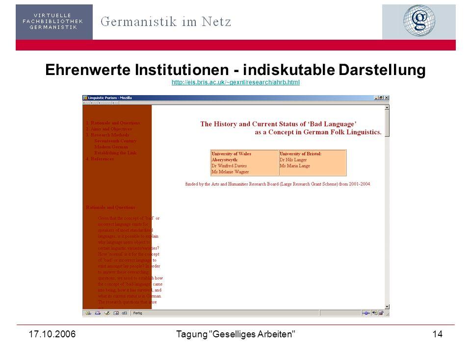 17.10.2006Tagung Geselliges Arbeiten 15 Zweifelsfall: Ehrenwerte Institution - wenig Inhalt http://www.oeaw.ac.at/litgeb/ http://www.oeaw.ac.at/litgeb/