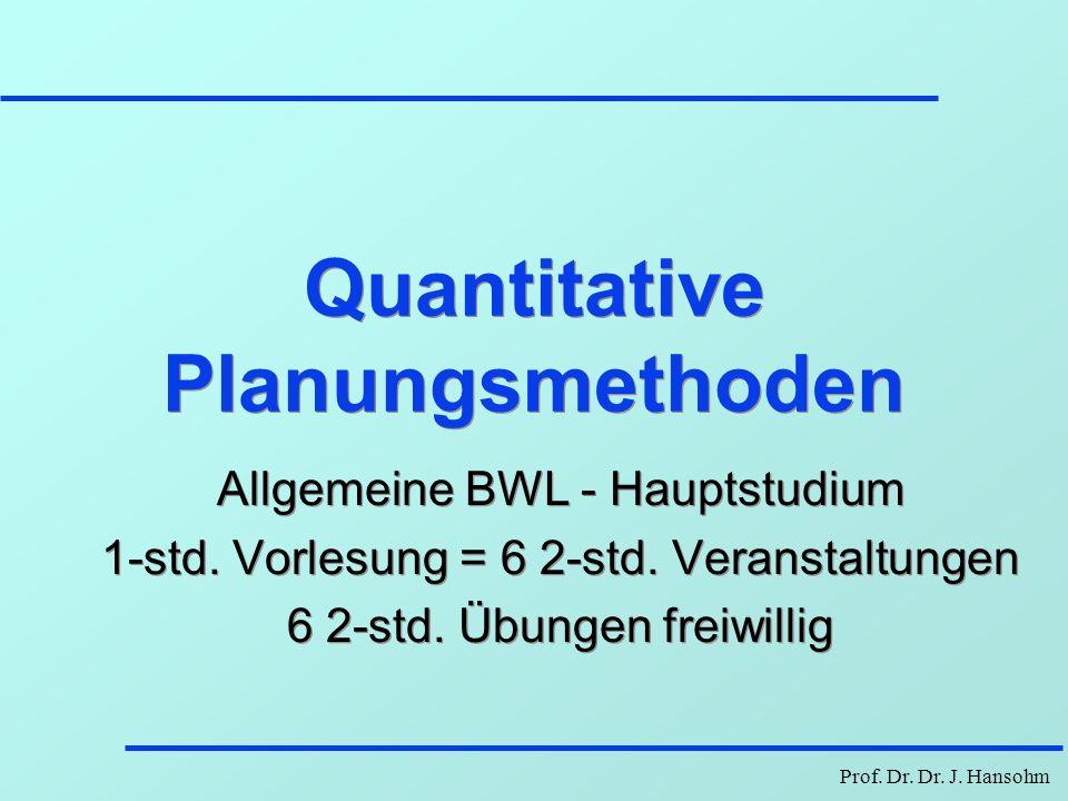 Prof.Dr. Dr. J. Hansohm Quantitative Planungsmethoden Allgemeine BWL - Hauptstudium 1-std.