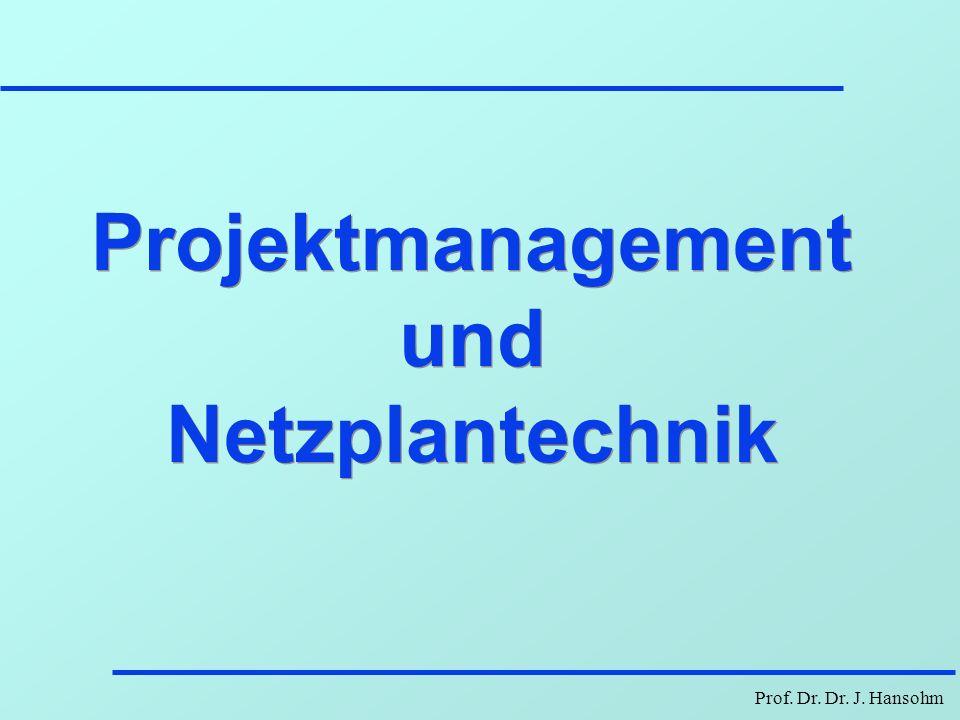 Prof. Dr. Dr. J. Hansohm Projektmanagement und Netzplantechnik