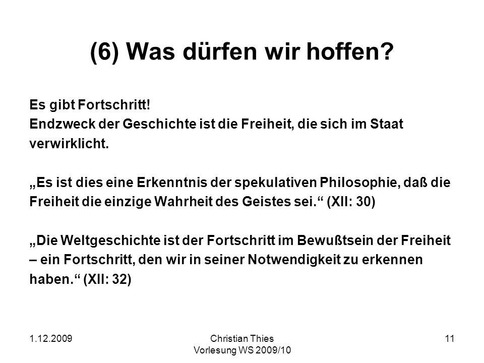 1.12.2009Christian Thies Vorlesung WS 2009/10 12 Hegel zur Französischen Revolution Solange die Sonne am Firmamente steht und die Planeten um sie herumkreisen, war das nicht gesehen worden, daß der Mensch sich auf den Kopf, d.i.