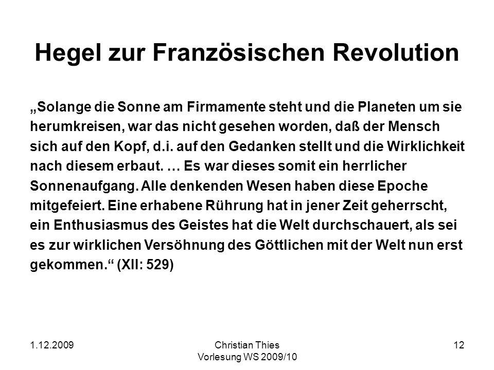 1.12.2009Christian Thies Vorlesung WS 2009/10 13 Zukunft bei Hegel Ende der Kunst Ende der Religion Der Weltgeist wandert von Osten nach Westen Amerika als Land der Zukunft
