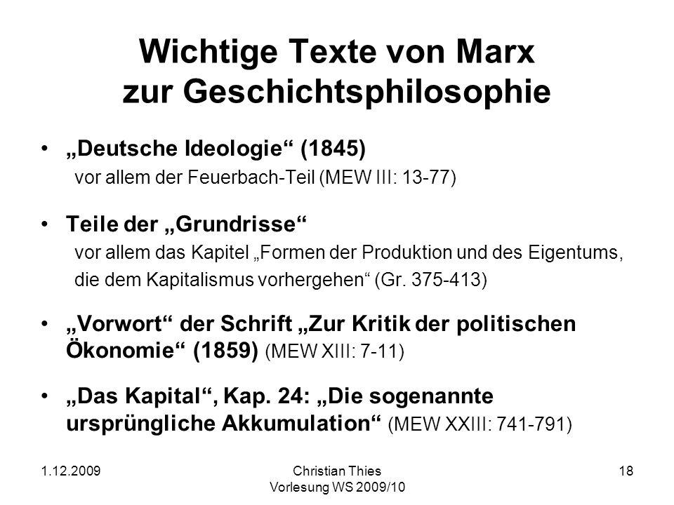 1.12.2009Christian Thies Vorlesung WS 2009/10 19 Marx Grundgedanken (gemäß den Thesen über Feuerbach) Elfte These: Die Philosophen haben die Welt nur verschieden interpretiert, es kömmt drauf an, sie zu verändern.