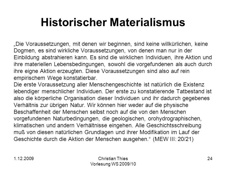 1.12.2009Christian Thies Vorlesung WS 2009/10 25 Historischer Materialismus (2) Man kann die Menschen durch das Bewußtsein, durch die Religion, durch was man sonst will, von den Tieren unterscheiden.