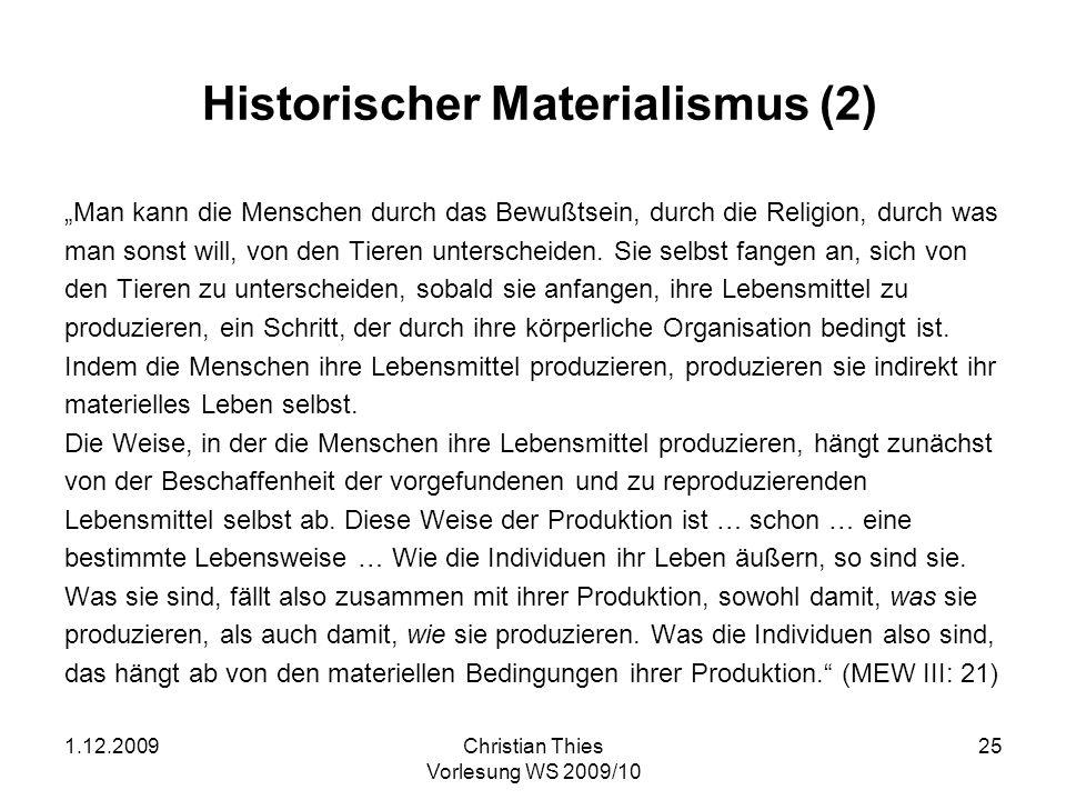 1.12.2009Christian Thies Vorlesung WS 2009/10 26 Historischer Materialismus (3) Diese Produktion tritt erst ein mit der Vermehrung der Bevölkerung.