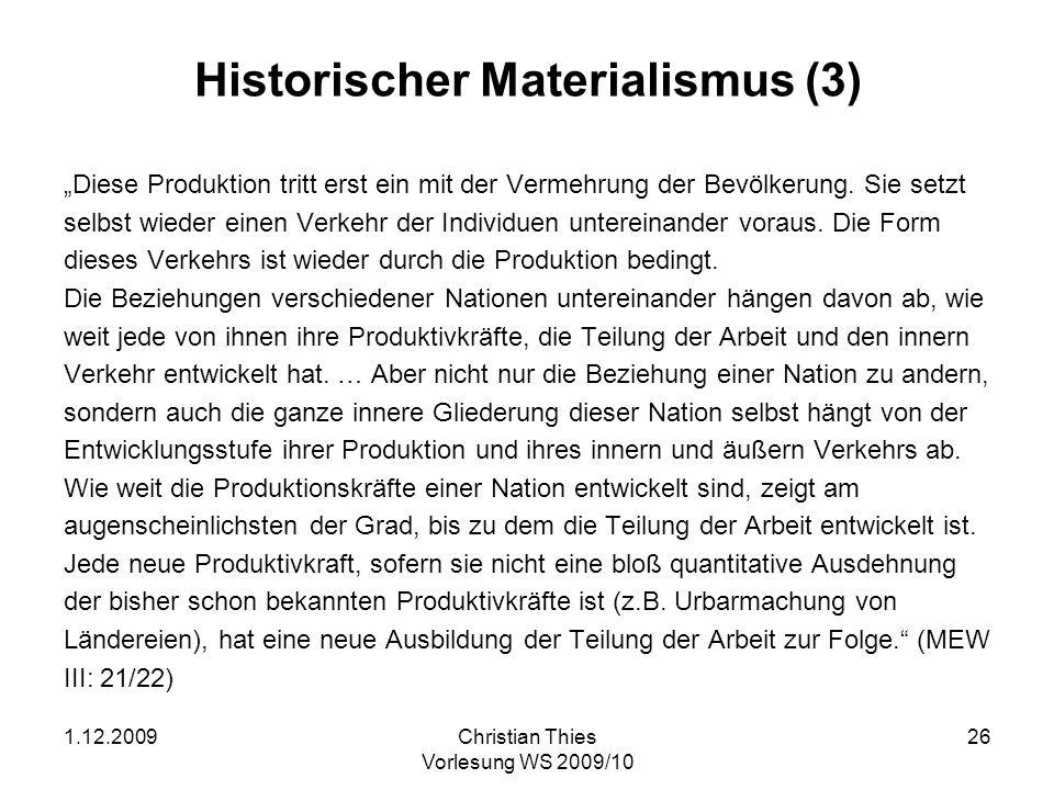 1.12.2009Christian Thies Vorlesung WS 2009/10 27 Historischer Materialismus (4) mit Zitaten aus dem Manifest der Kommunistischen Partei (1848) Die Geschichte aller bisherigen Gesellschaft ist die Geschichte von Klassenkämpfen.