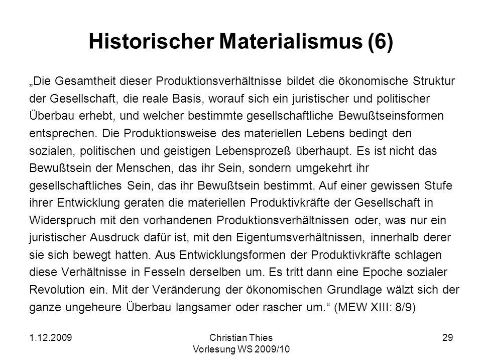 1.12.2009Christian Thies Vorlesung WS 2009/10 30 Historischer Materialismus (7) In großen Umrissen können asiatische, antike, feudale und modern bürgerliche Produktionsweisen als progressive Epochen der ökonomischen Gesellschaftsformation bezeichnet werden.