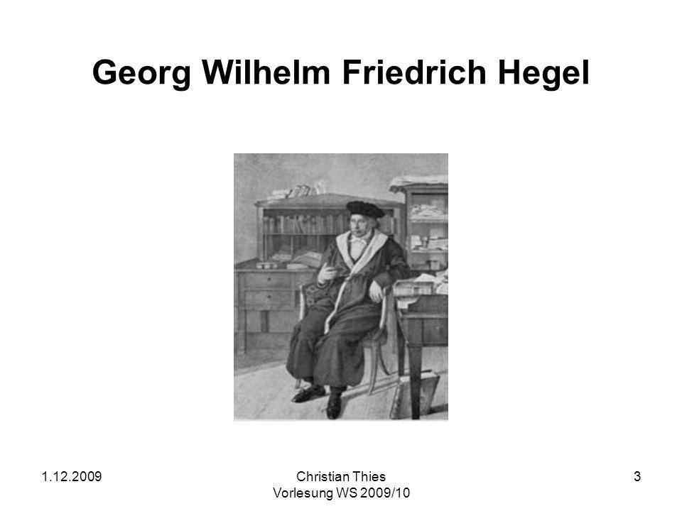 1.12.2009Christian Thies Vorlesung WS 2009/10 4 Georg Wilhelm Friedrich Hegel und die Geschichtsphilosophie Seine Antworten auf unsere sechs Fragen: Wie ist Geschichte zu erkennen.