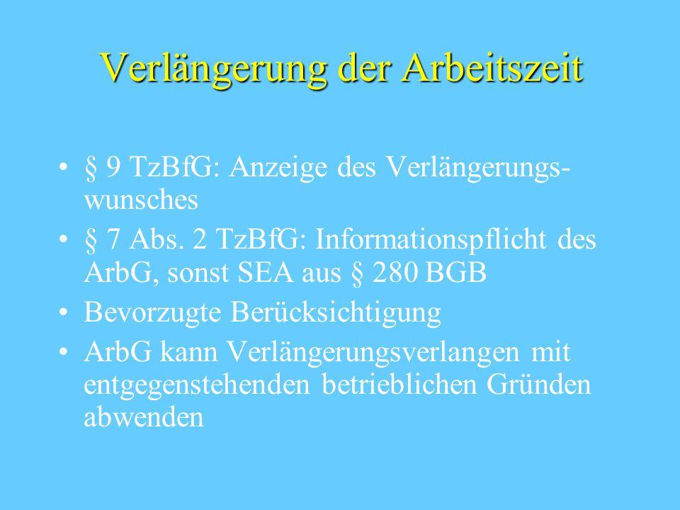 Verlängerung der Arbeitszeit § 9 TzBfG: Anzeige des Verlängerungs- wunsches § 7 Abs.