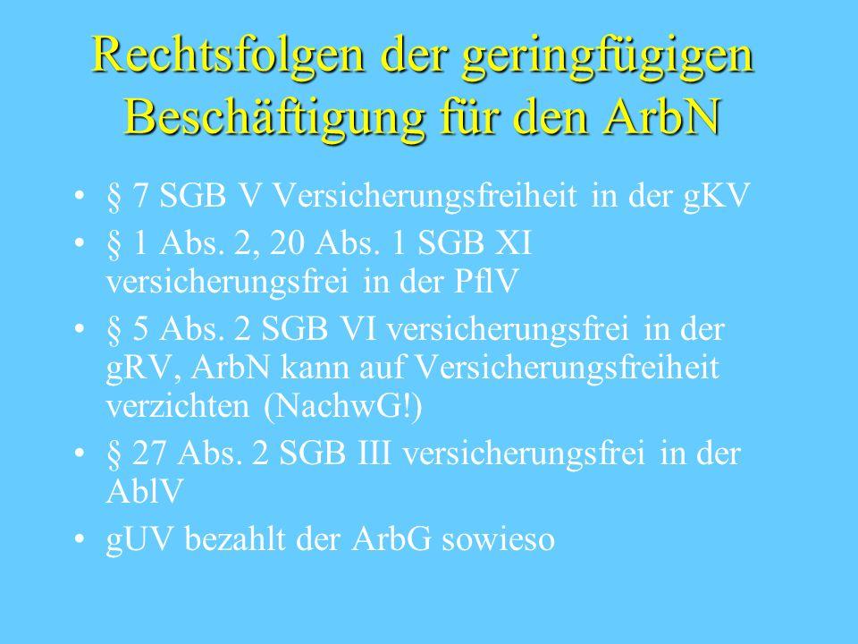 Rechtsfolgen der geringfügigen Beschäftigung für den ArbN § 7 SGB V Versicherungsfreiheit in der gKV § 1 Abs.
