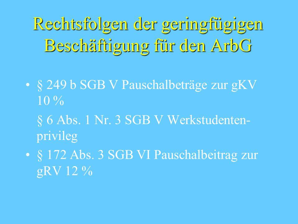 Rechtsfolgen der geringfügigen Beschäftigung für den ArbG § 249 b SGB V Pauschalbeträge zur gKV 10 % § 6 Abs.