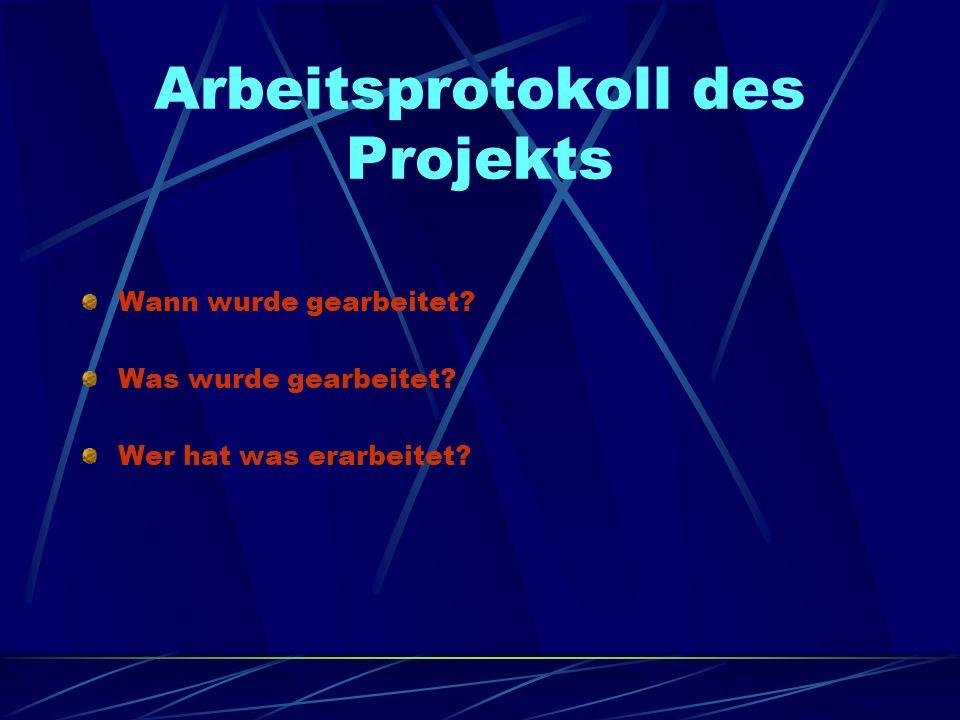 Arbeitsprotokoll des Projekts Wann wurde gearbeitet? Was wurde gearbeitet? Wer hat was erarbeitet?