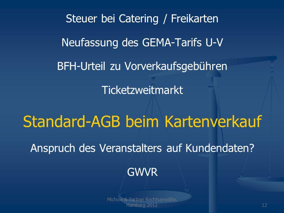 Michow & Partner Rechtsanwälte, Hamburg 201213 Standard-AGB beim Kartenverkauf Einbeziehung von AGB an regulären Vorverkaufsstellen und Abendkassen generell schwierig Gem.