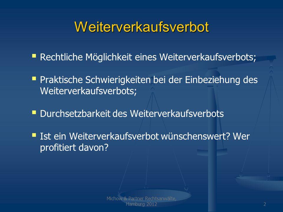 Michow & Partner Rechtsanwälte, Hamburg 20123 Rechtliche Möglichkeit des Weiterverkaufsverbots Weiterverkaufsverbot in den AGB; Weiterverkaufsverbot als Urkundsbedingung gemäß § 807 BGB (Kartenaufdruck); Weiterverkaufsverbot als Abtretungsverbot (§§ 398, 399 BGB); BGH-Entscheidung Bundesligakarten.de