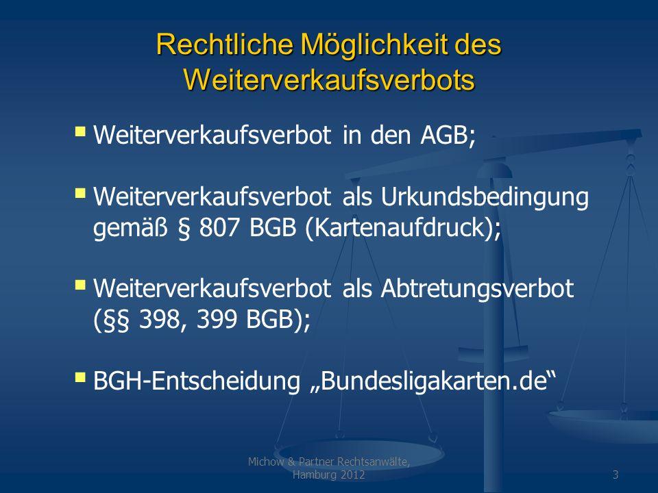 Michow & Partner Rechtsanwälte, Hamburg 20124 Weiterverkaufsverbot in den AGB Weiterverkaufsverbot in den AGB gegenüber dem ERSTERWERBER wirksam; Die AGB wirken aber nicht gegenüber dem ZWEITERWERBER; Verkäufer auf E-Bay usw.